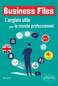 BUSINESS FILES. L'ANGLAIS UTILE POUR LE MONDE PROFESSIONNEL. A2-B1