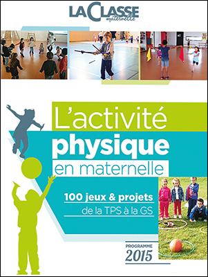 L'ACTIVITE PHYSIQUE EN MATERNELLE-100 JEUX & PROJETS TPS>GS